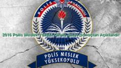 2016 Polis Meslek Yüksek Okulu Sınav Sonuçları Açıklandı!