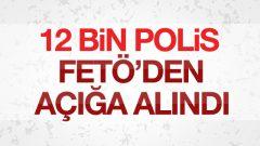 12 Bin Polis Açığa Alındı!
