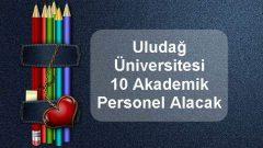 Uludağ Üniversitesi 10 Akademik Personel Alacak