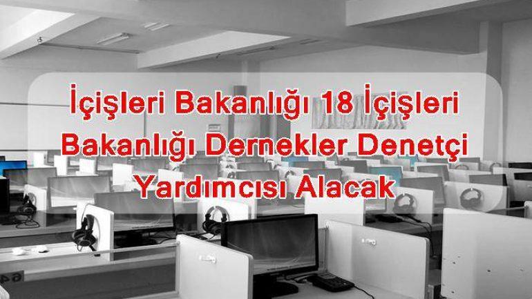 İçişleri Bakanlığı 18 İçişleri Bakanlığı Dernekler Denetçi Yardımcısı Alacak