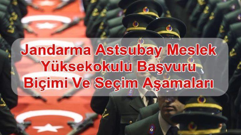 Jandarma Astsubay Meslek Yüksekokulu Başvuru Biçimi Ve Seçim Aşamaları
