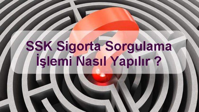 SSK Sigorta Sorgulama İşlemi Nasıl Yapılır ?