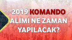 2019 Komando Alımı Ne Zaman Yapılacak?