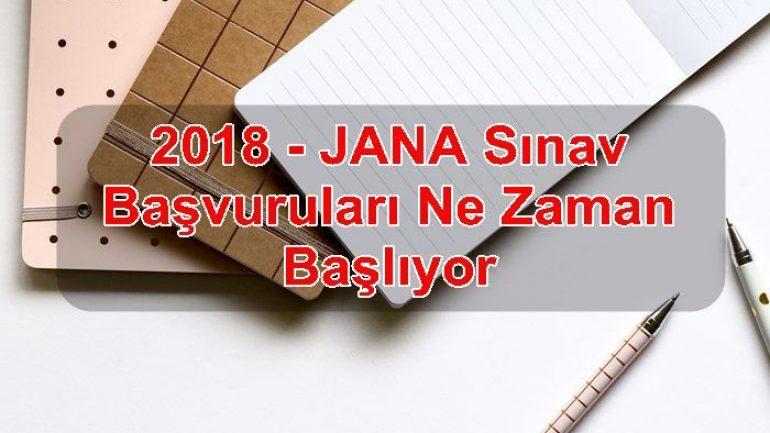 2018 – JANA Sınav Başvuruları Ne Zaman Başlıyor