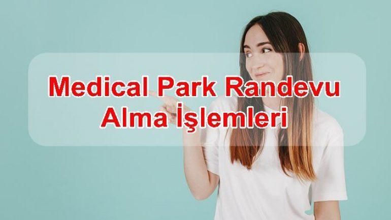 Medical Park Randevu Alma İşlemleri