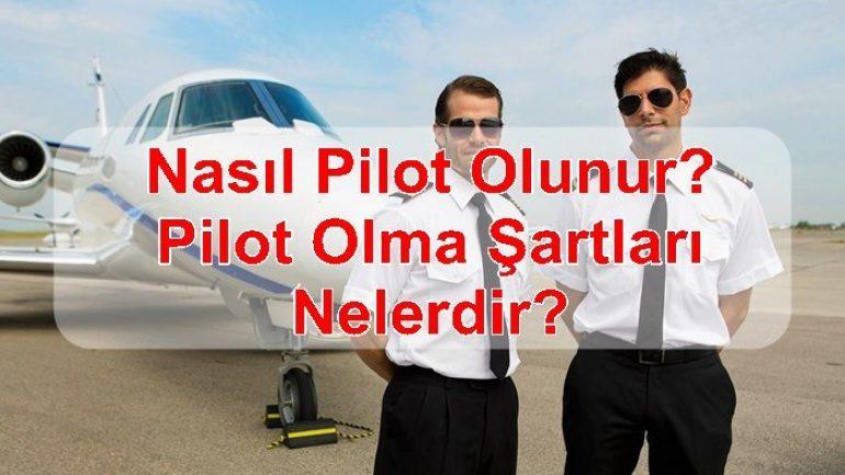 Nasıl Pilot Olunur? Pilot Olma Şartları Nelerdir?