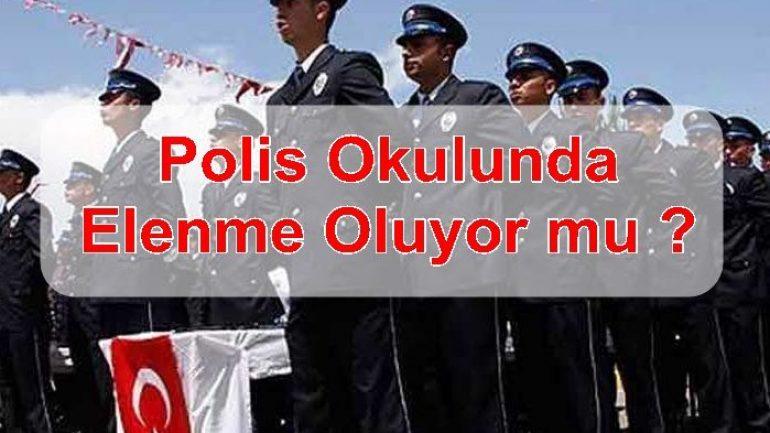 Polis Okulunda Elenme Oluyor Mu