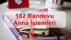 182 Randevu Alma İşlemleri