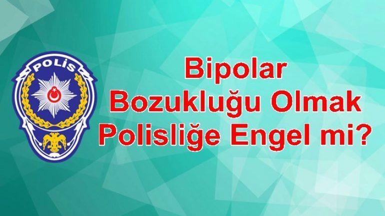 Bipolar Bozukluğu Olmak Polisliğe Engel mi?