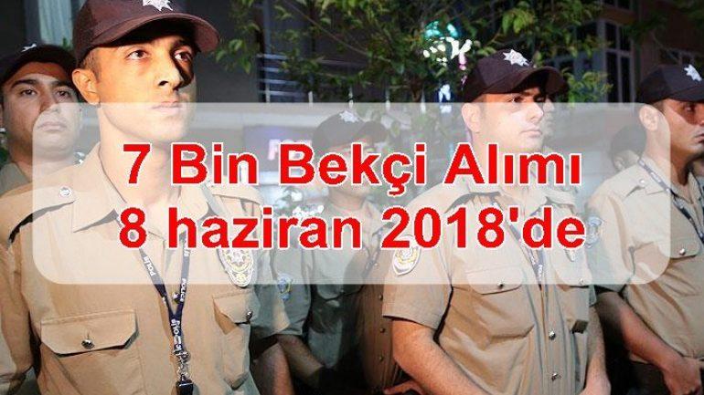7 Bin Bekçi Alımı 8 haziran 2018'de