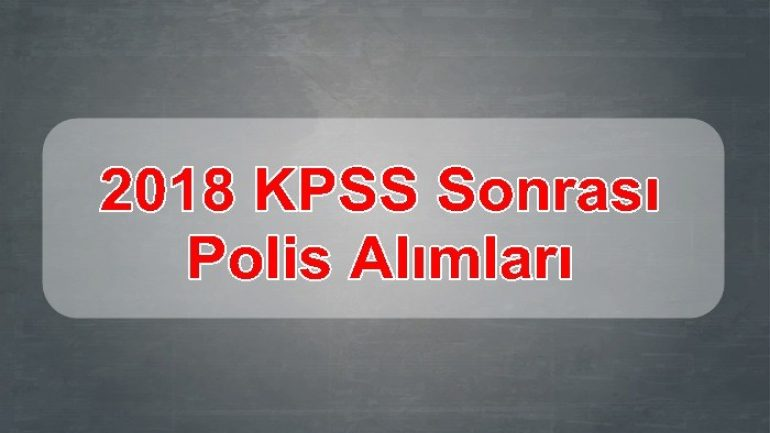 2018 KPSS Sonrası Polis Alımları