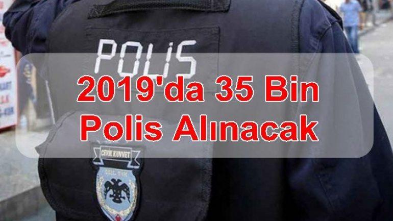 2019'da 35 Bin Polis Alınacak