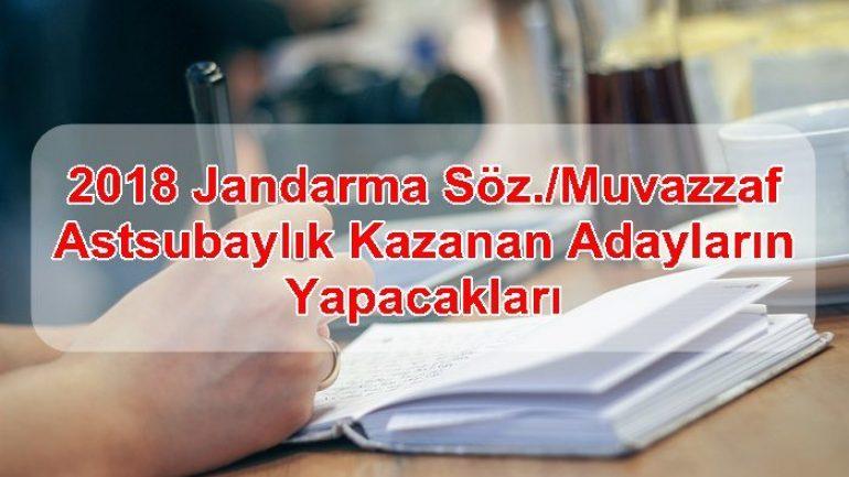 2018 Jandarma Söz./Muvazzaf Astsubaylık Kazanan Adayların Yapacakları