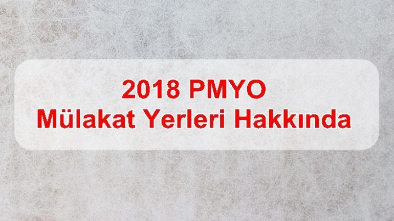 2018 PMYO Mülakat Yerleri Hakkında