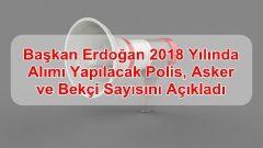 Başkan Erdoğan 2018 Yılında Alımı Yapılacak Polis,Asker ve Bekçi Sayısını Açıkladı