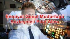 Emniyet Genel Müdürlüğü Sözleşmeli Pilot Alımı