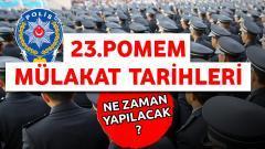 23.Dönem POMEM polis alımı mülakatları ne zaman yapılacak?