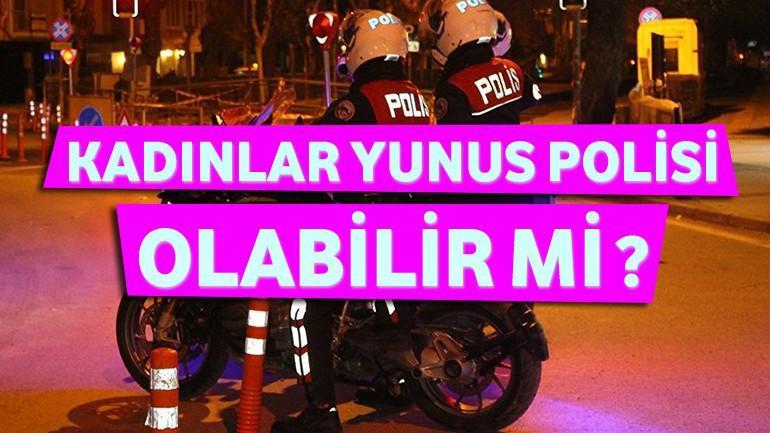 Bayanlar Yunus Polisi Olabilir Mi?
