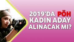 2019 – PÖH Bayan Aday Alınacak Mı?