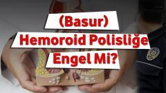 Hemoroid Polisliğe Engel Mi?