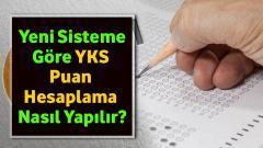 Yeni Sisteme Göre YKS Puan Hesaplama Nasıl Yapılır?