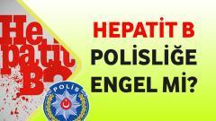 Hepatit B Polisliğe Engel Mi?