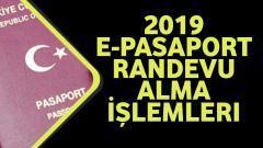 2019 E-Pasaport Randevu Alma İşlemleri