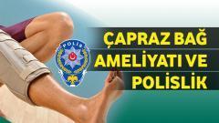 Çapraz Bağ Ameliyatı ve Polislik