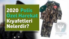 2020 – Polis Özel Harekat Kıyafetleri Nelerdir?