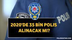 2020'de 35 Bin Polis Alınacak