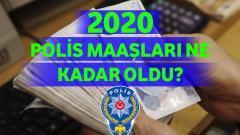 2020 Polis Maaşları Ne Kadar Oldu?
