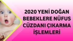 2020 Yeni Doğan Bebeklere Nüfus Cüzdanı Çıkarma İşlemleri