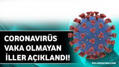 Coronavirüs Vaka Olmayan İller Açıklandı!