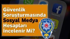 Güvenlik Soruşturmasında Sosyal Medya Hesapları İncelenirMi?